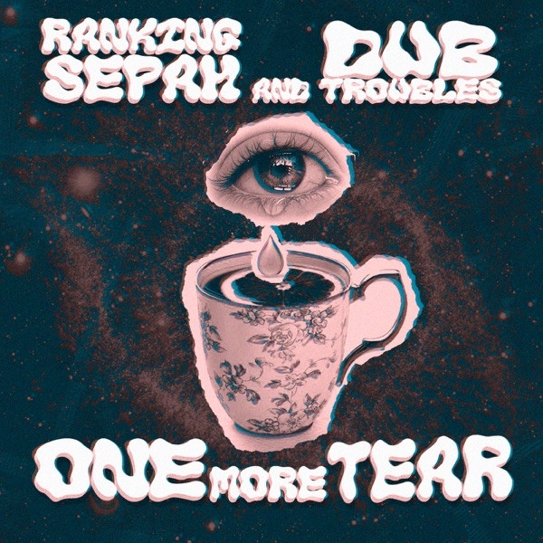 Dub Troubles, Ranking Sepah - One More Tear