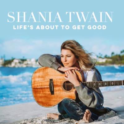 Shania Twain - Life's About To Get Good - Ma Vie Va S'Améliorer