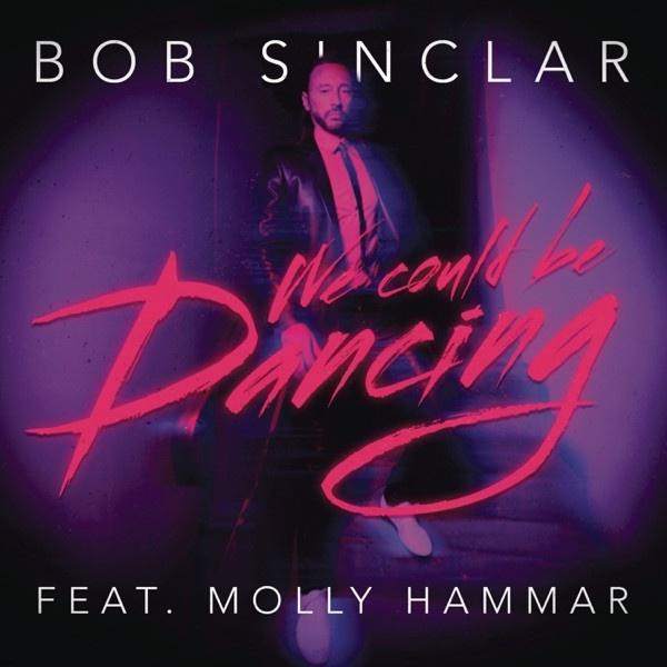 Bob Sinclar feat. Molly Hammar - We Could Be Dancing