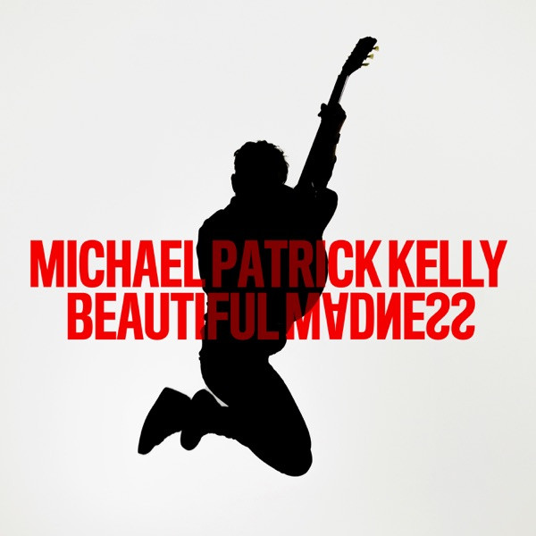 MICHAEL PATRICK KELLY - BEAUTIFUL MADNESS