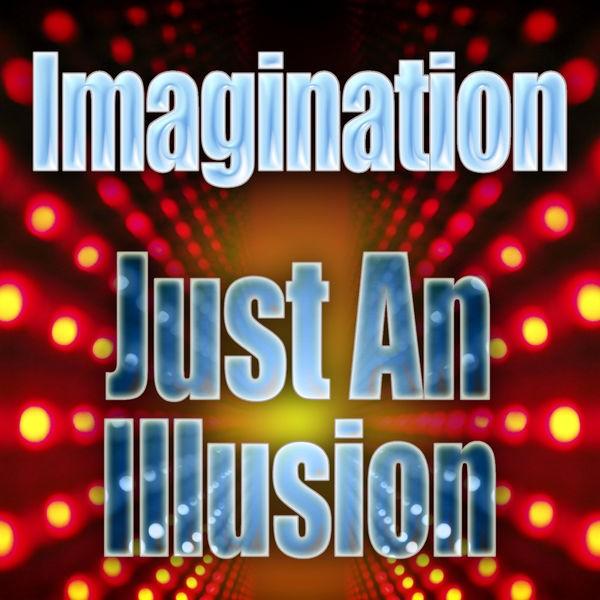 IMAGINATION - JUST AN ILLUSION