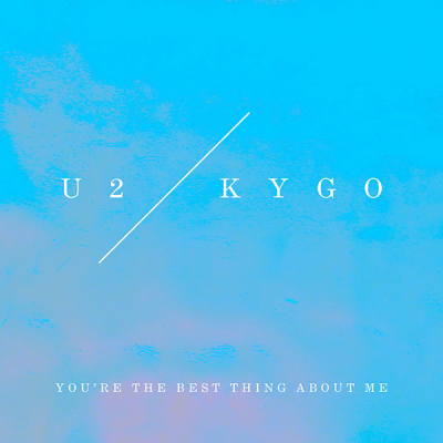 U2 - You're the best thing about me - Kygo Remix