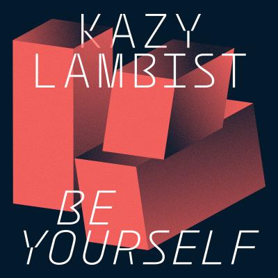 Kazy Lambist - Be Yourself