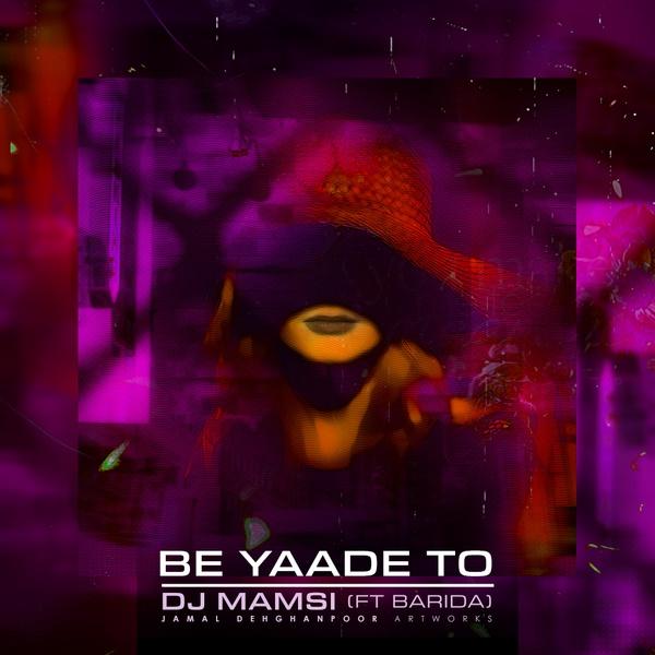 Dj Mamsi Ft. Barida - Be Yaade To
